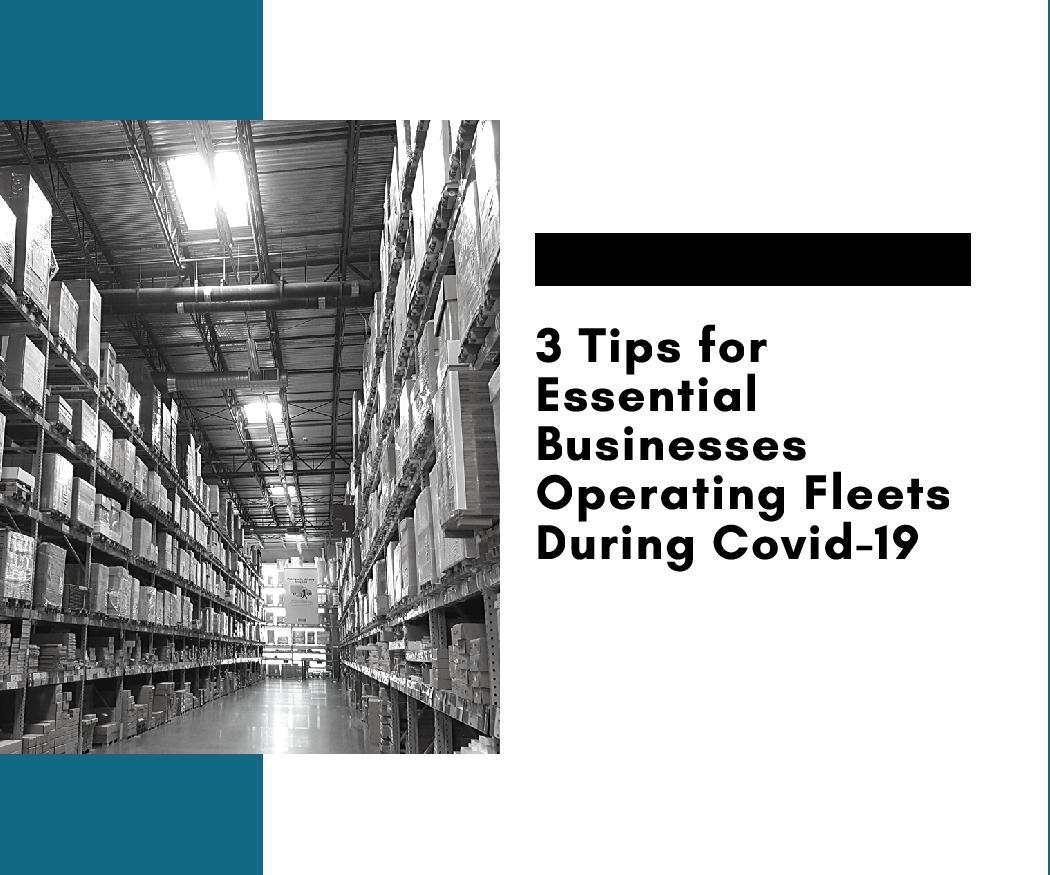 3 Tips for Essential Businesses Operating Fleets During Covid-19